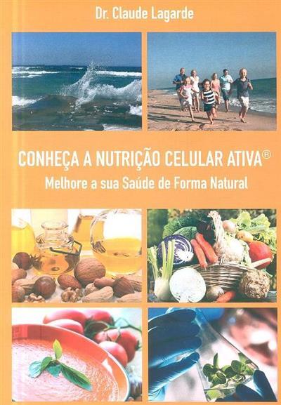 Conheça a nutrição celular activa (Claude Lagarde)