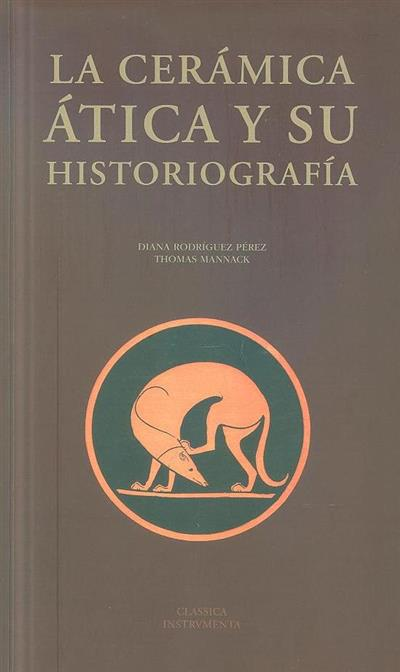 La cerámica Ática y su historiografía (Diana Rodríguez Pérez, Thomas Mannack)