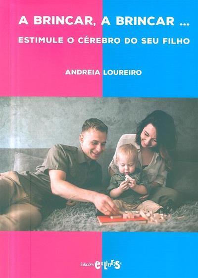 A brincar, a brincar... estimule o cérebro do seu filho (Andreia Loureiro)