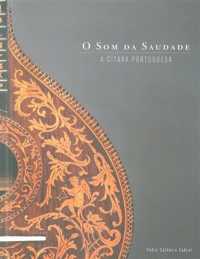 O som da saudade (comis. cient. e textos Pedro Caldeira Cabral)