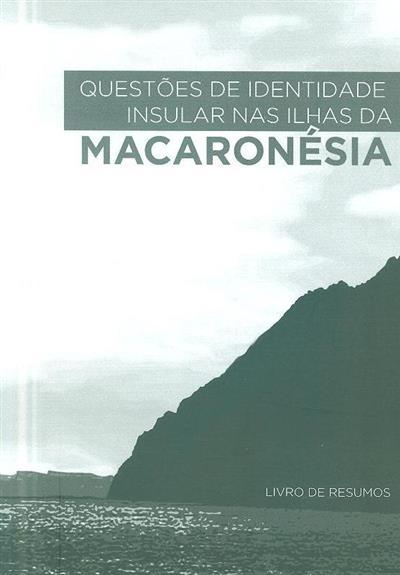 """Livro de resumos (Colóquio """"Questões de Identidade Insular nas Ilhas da Macaronésia"""")"""