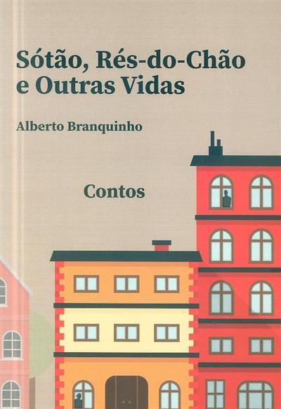 Sótão, rés-do-chão e outras vidas (Alberto Branquinho)