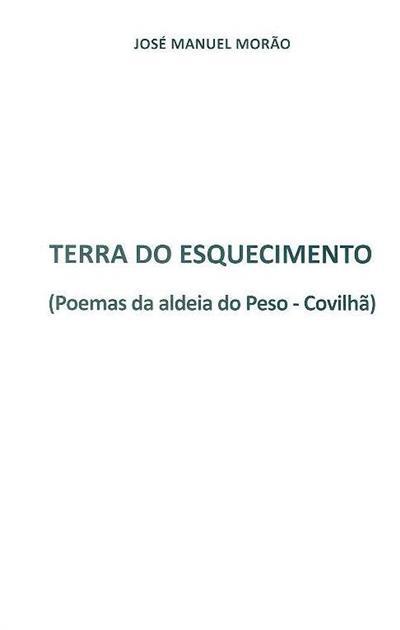 Terra do esquecimento (poemas da aldeia do Peso-Covilhã) (José Manuel Morão)