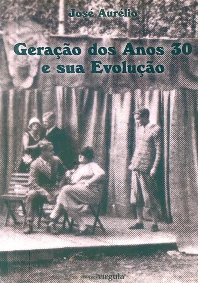 Geração dos anos 30 e sua evolução (José Aurélio)