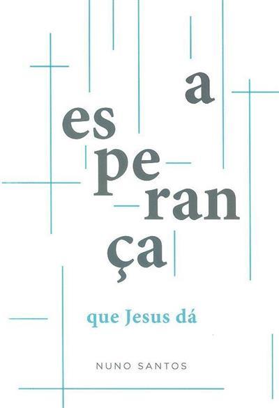 A esperança que Jesus dá (Nuno Miguel dos Santos)
