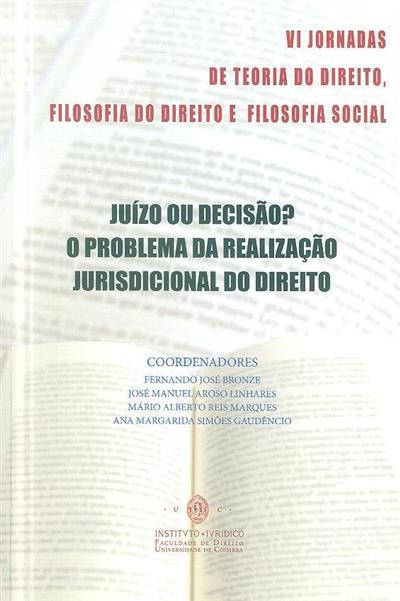 Juízo ou decisão? (VI Jornadas de Teoria do Direito, Filosofia do Direito e Filosofia Social)