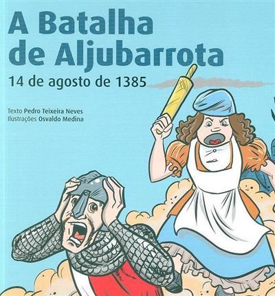 A batalha de Aljubarrota, 14  de agosto de 1385 (texto Pedro Teixeira Neves)