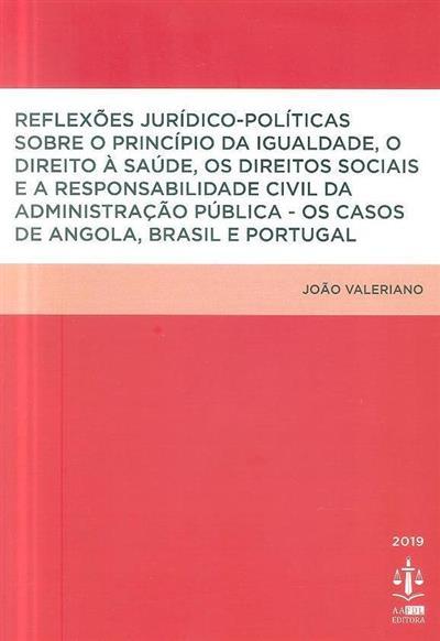 Reflexões jurídico-políticas sobre o princípio da igualdade, o direito à saúde, os direitos sociais e a responsabilidade civil da administração pública (João Valeriano)