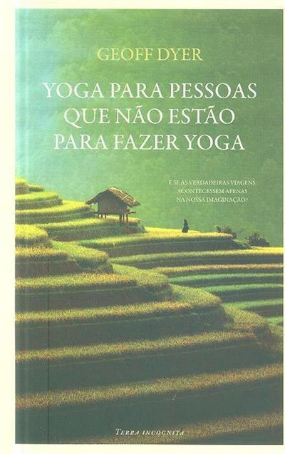 Yoga para pessoas que não estão para fazer yoga (Geoff Dyer)