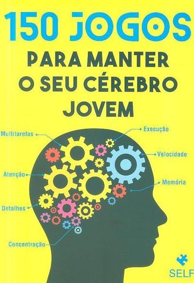 150 Jogos para manter o seu cérebro jovem (Self - Desenvolvimento Pessoal)