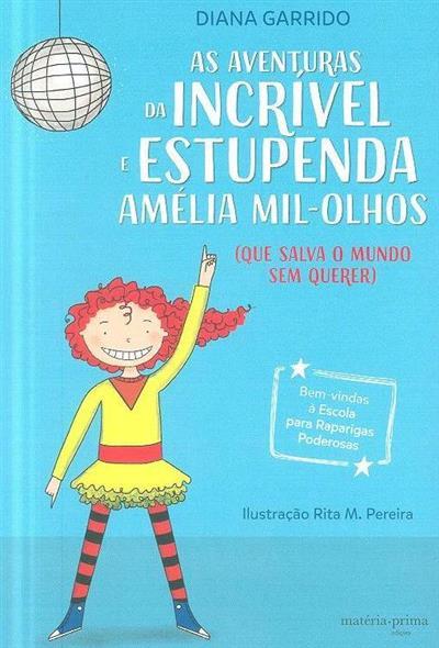 As aventuras da incrível e estupenda Amélia mil-olhos (que salva o mundo sem querer) (Diana Garrido)