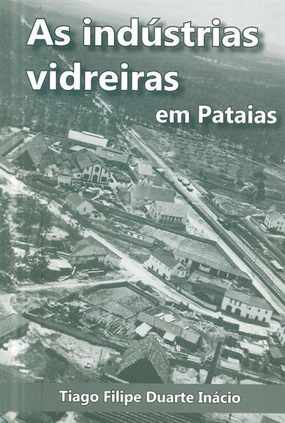 As indústrias vidreiras em Pataias (Tiago Filipe Duarte Inácio)