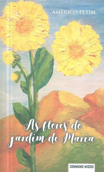 As flores do jardim de Maria (Américo Alves Petim)