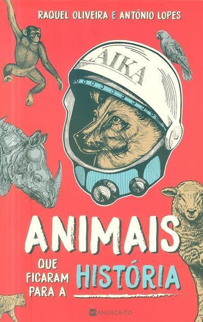 Animais que ficaram para a história (Raquel Oliveira, António Lopes)