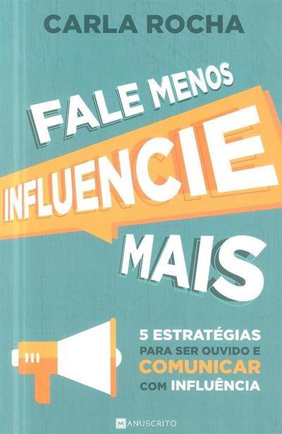 Fale menos influencie mais (Carla Rocha)