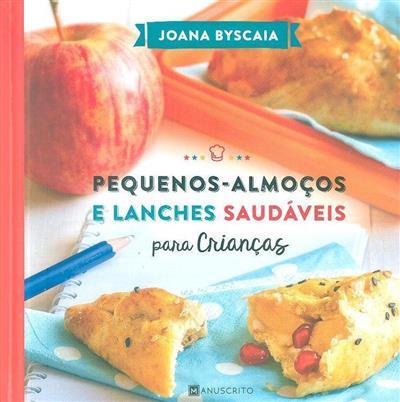 Pequenos-almoços e lanches saudáveis para crianças (Joana Byscaia)