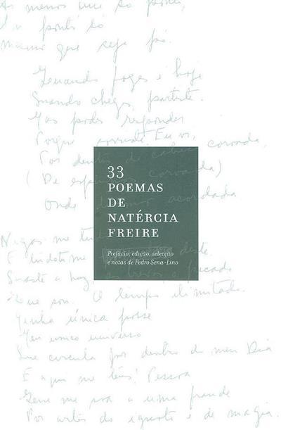 33 poemas de Natércia Freire (pref., ed., sel. e notas Pedro Sena-Lino)