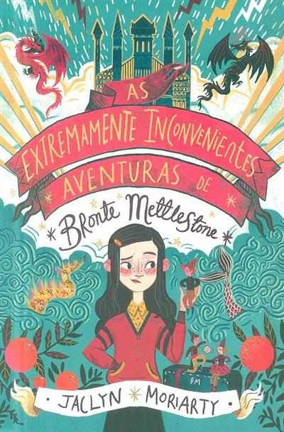 As extremamente inconvenientes aventuras de Bronte Mettlestone (Jaclyn Moriarty)