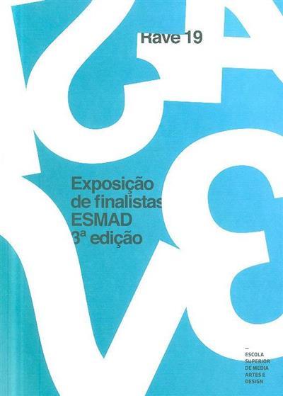 Rave - Exposição de finalistas ESMAD (coord. Olívia Marques da Silva, José Quinta Ferreira, Telmo Carvalho)