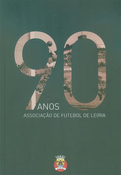 90 anos da Associação de Futebol de Leiria (coord. João Nazário, Manuel Mendes Nunes)
