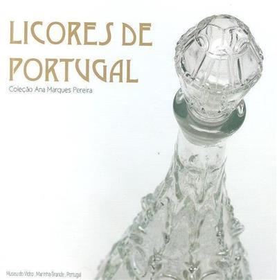 Licores de Portugal (org. produção Câmara Municipal da Marinha Grande)