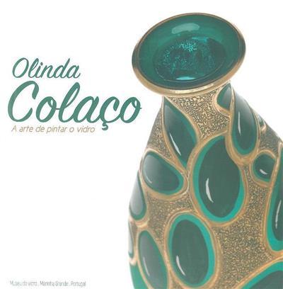 Olinda Colaço, a arte de pintar o vidro (org. e produção Câmara Municipal da Marinha Grande)