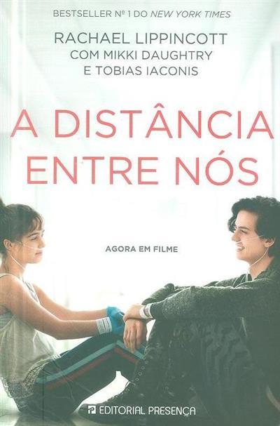A distância entre nós (Rachael Lippincott, Mikki Daughtry, Tobias Iaconis)