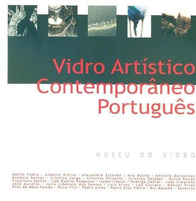 Vidro artístico contemporâneo português (org. Câmara Municipal da Marinha Grande)