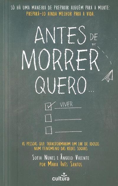 Antes de morrer quero... (Ângelo Valente, Sofia Nunes, Maria Inês Santos)