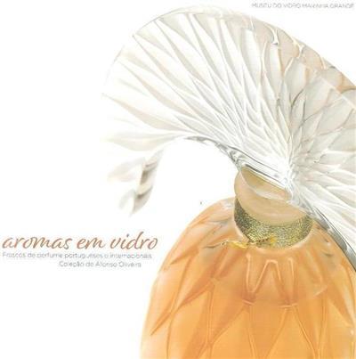 Aromas em vidro (org. e produção Câmara Municipal da Marinha Grande)