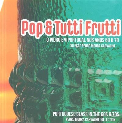 Pop & Tutti Frutti (org. e produção Museu do Vidro, Câmara Municipal da Marinha Grande)