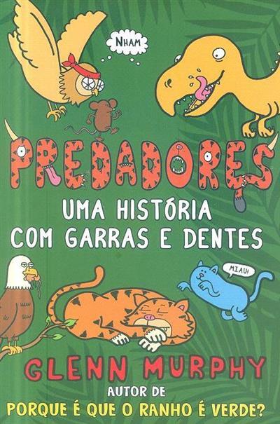 Predadores, uma história com garras e dentes (Glenn Murphy)