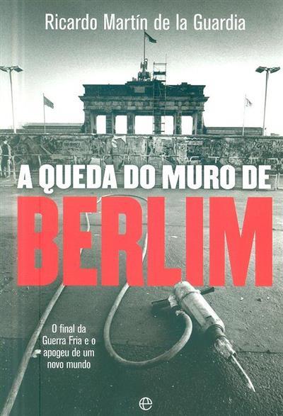 A queda do Muro de Berlim (Ricardo Martín de la Guardia)