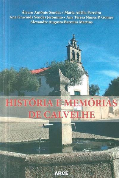 História e memórias de Calvelhe (Álvaro António Sendas... [et al.])