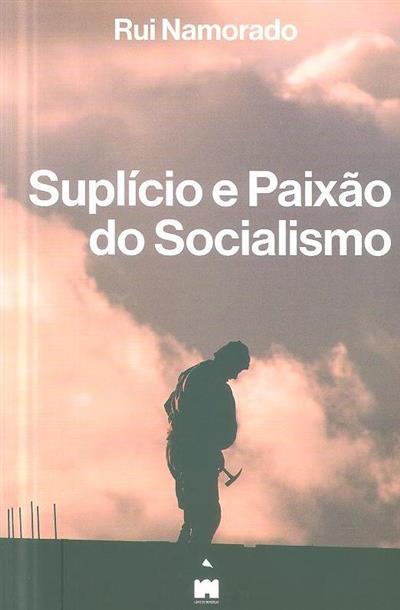 Suplício e paixão do socialismo (Rui Namorado)