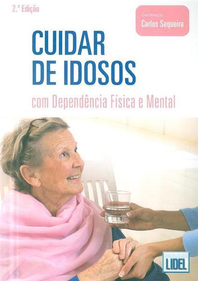 Cuidar de idosos com dependência física e mental (coord. Carlos Sequeira)