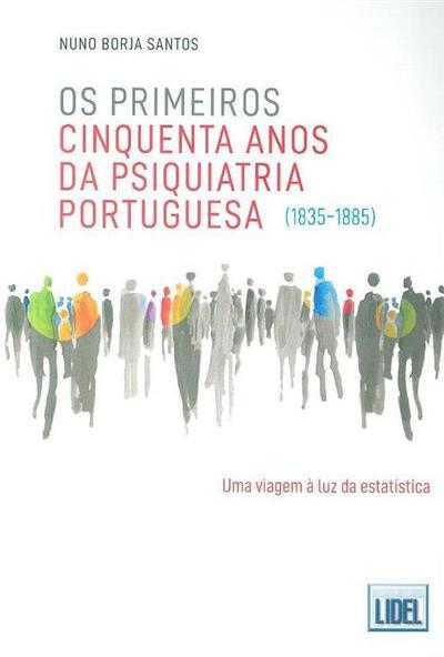 Os primeiros cinquenta anos da psiquiatria portuguesa (1835-1885) (Nuno Borja Santos)