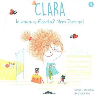 Clara ir para a escola? nem pensar! (Émilie Chazerand)