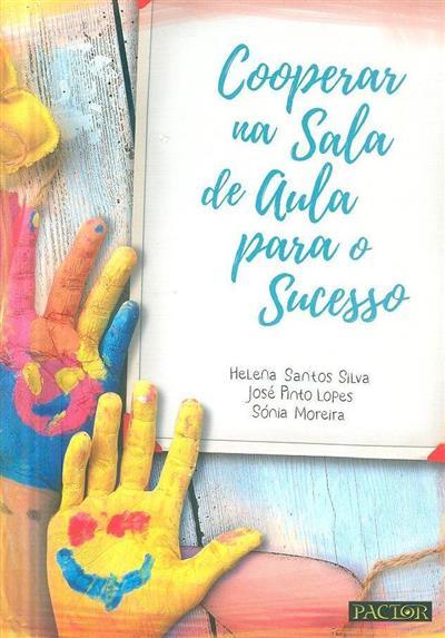 Cooperar na sala de aula para o sucesso (Helena Santos Silva, José Pinto Lopes, Sónia Moreira)
