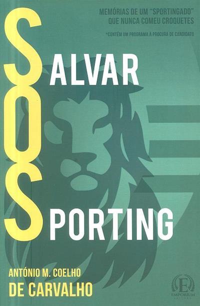 Salvar O Sporting (António M. Coelho de Carvalho)
