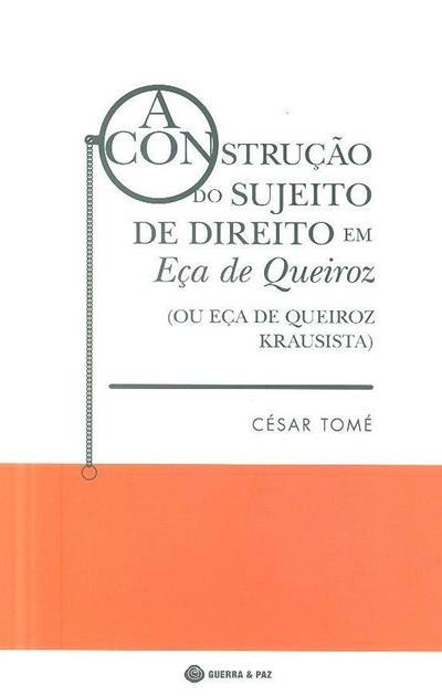 A construção do sujeito de direito em Eça de Queiroz (ou Eça de Queiroz krausista) (César Tomé)