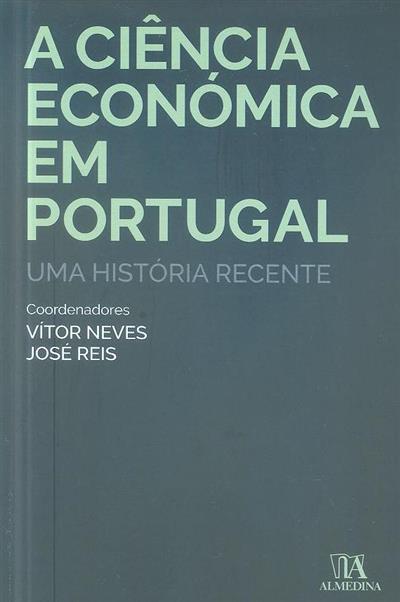 A ciência económica em Portugal (coord. Vítor Neves, José Reis)