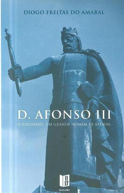 D. Afonso III, o Bolonhês (1212-1279) (Diogo Freitas do Amaral)