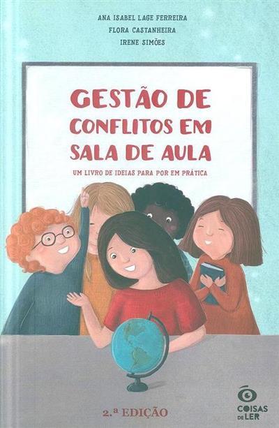 Gestão de conflitos em sala de aula (Ana Isabel Lage Ferreira, Flora Castanheira, Irene Simões)