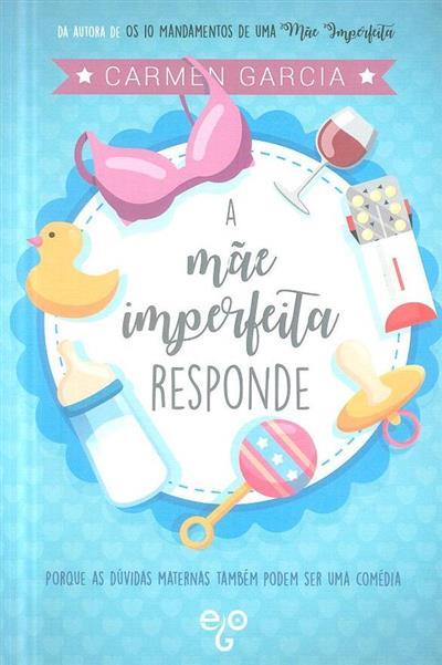 A mãe imperfeita responde (Carmen Garcia)