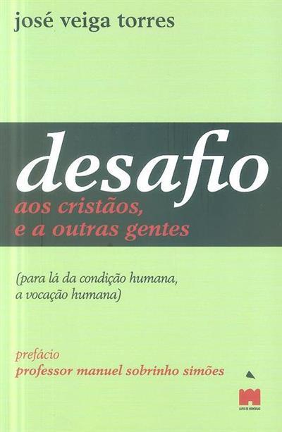 Desafio aos cristãos, e a outras gentes (para lá da condição humana, a vocação humana) (José Veiga Torres)