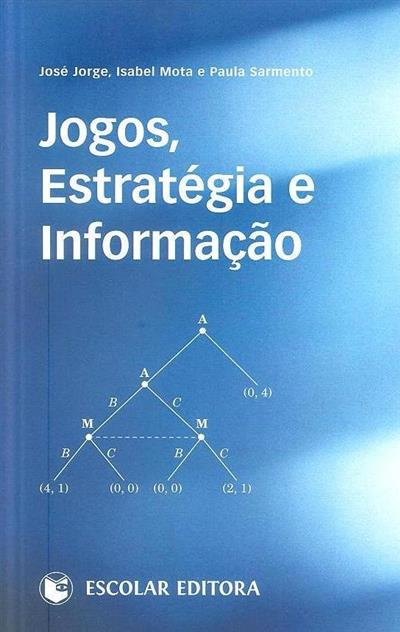 Jogos, estratégia e informação (José Jorge, Isabel Mota, Paula Sarmento)