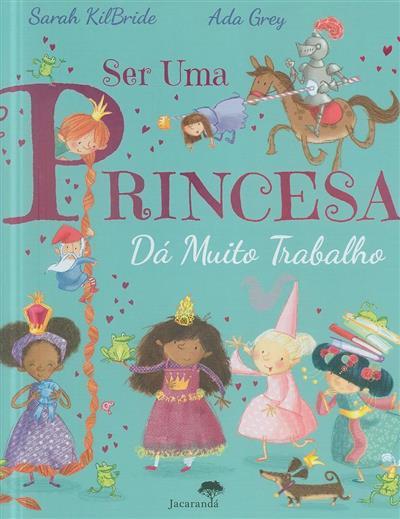 Ser uma princesa dá muito trabalho (Sarah Kilbride)