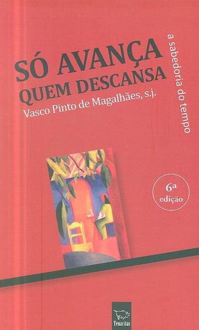 Só avança quem descansa (Vasco Pinto de Magalhães)