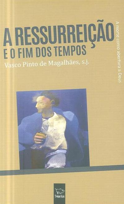 A ressurreição e o fim dos tempos (Vasco Pinto de Magalhães)